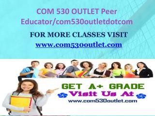 COM 530 OUTLET Peer Educator/com530outletdotcom