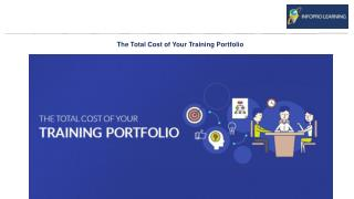 The Total Cost of Your Training Portfolio - InfoPro Learning