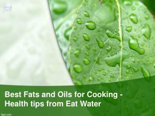 Best Fats and Oils for Cooking - Health tips from Eat Water