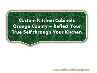 Custom Kitchen Cabinets Orange County – Reflect Your True Self through Your Kitchen