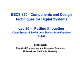 EECS 150 - Components and Design Techniques for Digital Systems   Lec 20    Putting it together Case Study: A Serial Lin