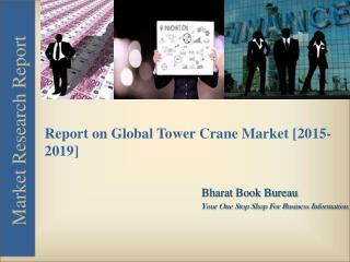 Report on Global Tower Crane Market [2015-2019]