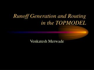 Runoff Generation and Routing in the TOPMODEL