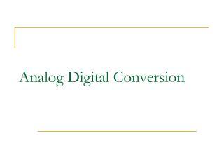 Analog Digital Conversion