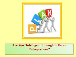 Are You 'Intelligent' Enough to Be an Entrepreneur?