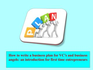How to write a business plan for VC's and business angels: an introduction for first time entrepreneurs