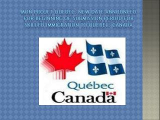 Mon Projet Québec: New Date Announced for Beginning of Submission Period for Skilled Immigration to Quebec, Canada