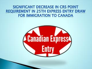 Significant Decrease in CRS Point Requirement in 25th Express Entry Draw for Immigration to Canada