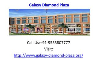 Galaxy Diamond Plaza Excellent Location Benifits