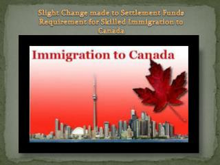 Slight Change made to Settlement Funds Requirement for Skilled Immigration to Canada