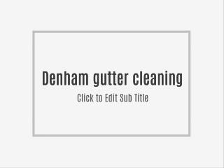 Denham gutter cleaning