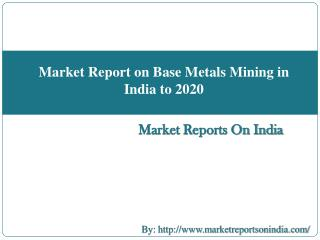 "Market reports on India presents the latest report on ""Market Report on Base Metals Mining in India to 2020"" http://www."