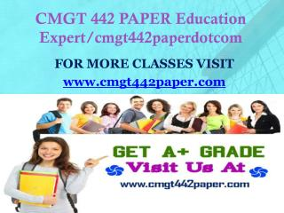 CMGT 442 PAPER Education Expert/cmgt442paperdotcom