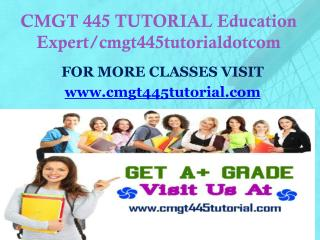 CMGT 445 TUTORIAL Education Expert/cmgt445tutorialdotcom