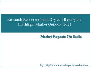 Research Report on India Dry cell Battery and Flashlight Market Outlook, 2021