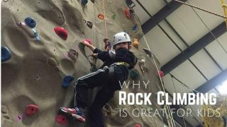 Why Rock Climbing Is Great For Kids