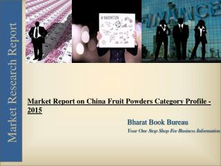 Market Report on China Fruit Powders Category Profile  2015