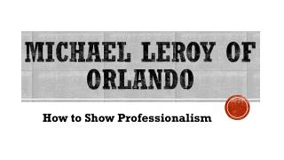 Michael LeRoy of Orlando - How to Show Professionalism