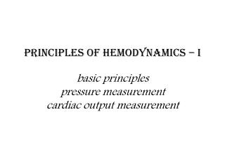 PRINCIPLES of HEMODYNAMICs   I  basic principles pressure measurement cardiac output measurement