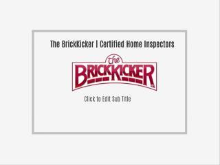 The BrickKicker | Certified Home Inspectors