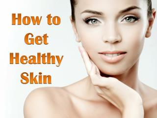 Advanced Dermatology Reviews - How to Get Healthy Skin