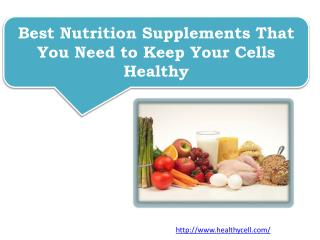 Best Nutrition Supplements That You Need to Keep Your Cells Healthy