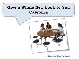 Give a Whole New Look to You Cafeteria
