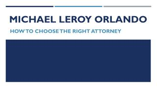 Michael LeRoy Orlando - How to Choose the Right Attorney
