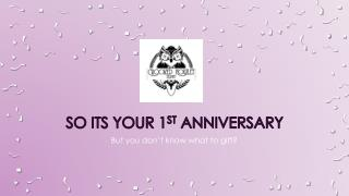 So its your 1st anniversary