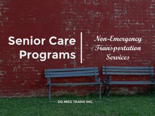Senior Care Programs-Non emergency Transportation services