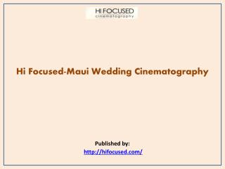 Hi Focused-Maui Wedding Cinematography