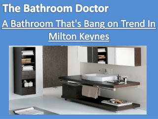 Home of Fitted Bathrooms in Milton Keynes, Bletchley, Wolverton and Olney
