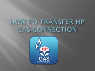 How to Transfer Hp Gas Connection