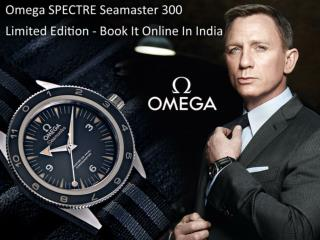 Omega SPECTRE Seamaster 300 Limited Edition - Book It Online In India