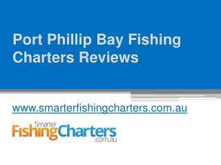 Port Phillip Bay Fishing Charters Reviews - www.smarterfishingcharters.com.au