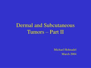 Dermal and Subcutaneous Tumors   Part II