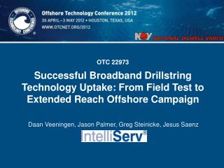 OTC 22973    Successful Broadband Drillstring Technology Uptake: From Field Test to Extended Reach Offshore Campaign