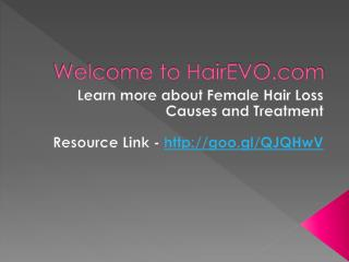 Learn more about Female Hair Loss Causes and Treatment