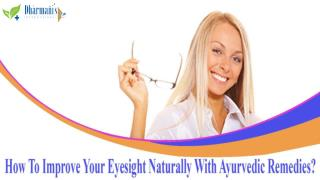 How To Improve Your Eyesight Naturally With Ayurvedic Remedies?