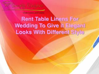 Rent Table Linens For Wedding To Give it Elegant Looks With Different Style