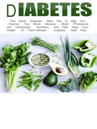 Diabetes-One Week Diabetes Meal Plan To Help You Improve Your Blood Glucose, Blood Pressure, And Cholesterol Numbers And