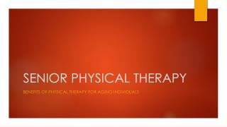 SENIOR PHYSICAL THERAPY - Benefits of Physical Therapy FOR AGING INDIVIDUALS