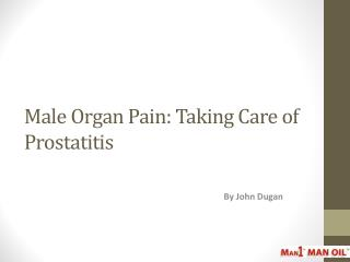 Male Organ Pain: Taking Care of Prostatitis
