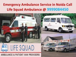 Emergency ambulance service in noida Life Squad Ambulance @ 9999084450