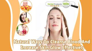 Natural Ways To Cleanse Blood And Increase Skin Glow Effectively