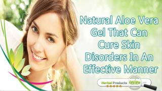 Natural Aloe Vera Gel That Can Cure Skin Disorders In An Effective Manner
