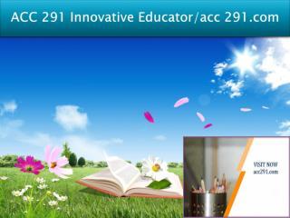 ACC 291 Innovative Educator/acc291.com