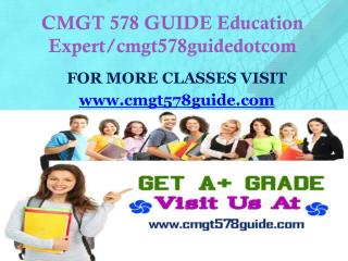 CMGT 578 GUIDE Education Expert/cmgt578guidedotcom