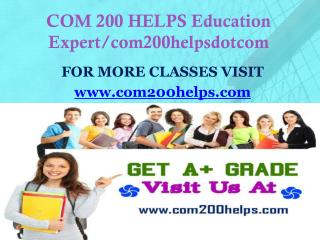 COM 200 HELPS Education Expert/com200helpsdotcom