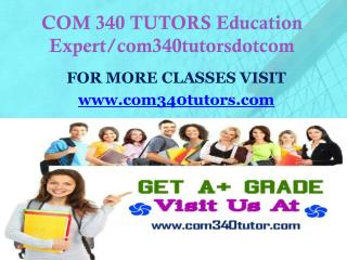 COM 340 TUTORS Education Expert/com340tutorsdotcom